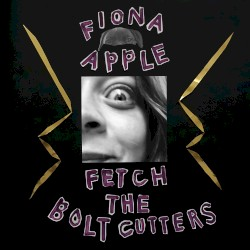 Fetch the Bolt Cutters by Fiona Apple