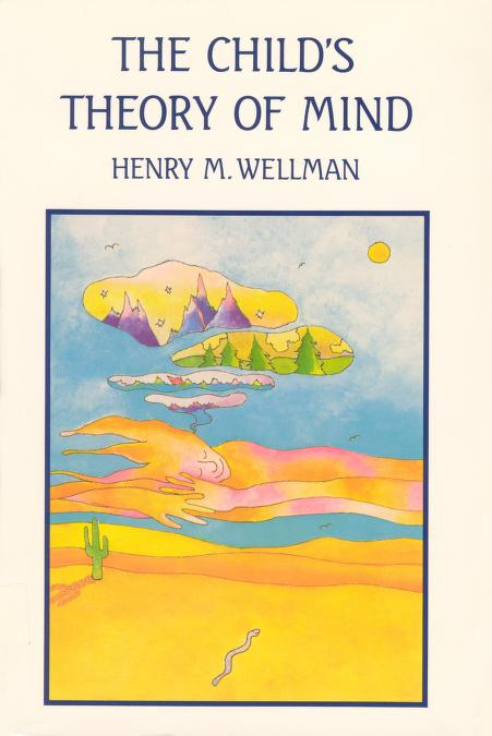Child's theory of mind by Henry M. Wellman